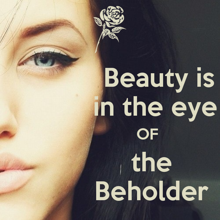 Beauty is in the eye of the beholder meaning